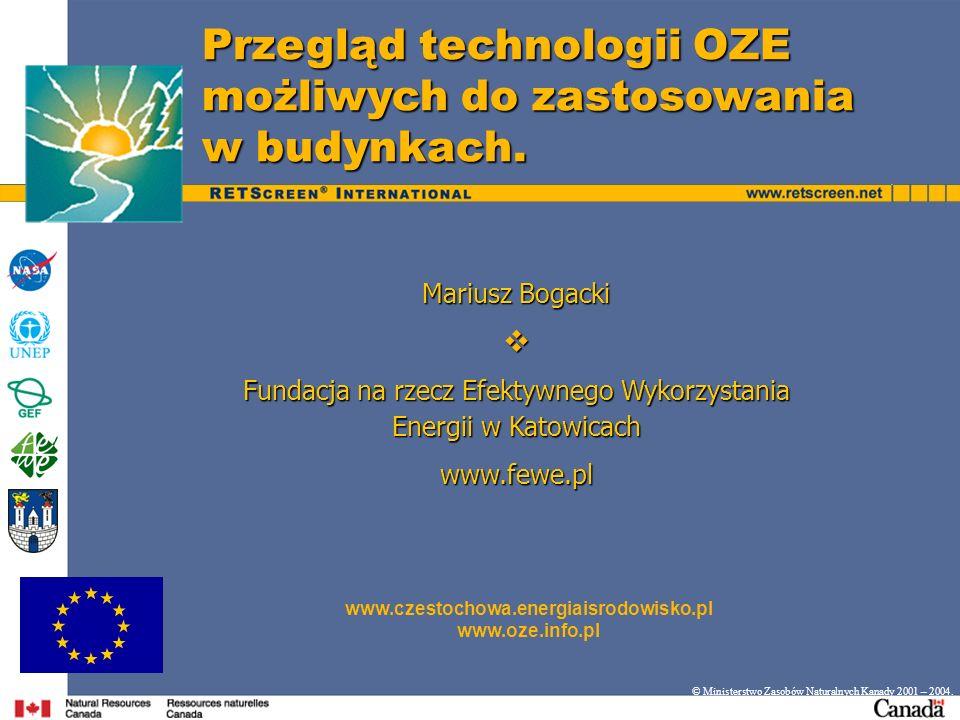 Przegląd technologii OZE możliwych do zastosowania w budynkach. © Ministerstwo Zasobów Naturalnych Kanady 2001 – 2004. Mariusz Bogacki Fundacja na rze