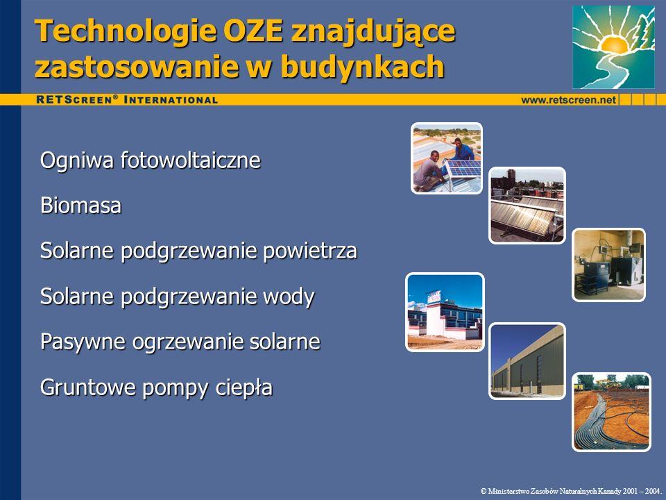 Technologie OZE znajdujące zastosowanie w budynkach © Ministerstwo Zasobów Naturalnych Kanady 2001 – 2004. Ogniwa fotowoltaiczne Biomasa Solarne podgr