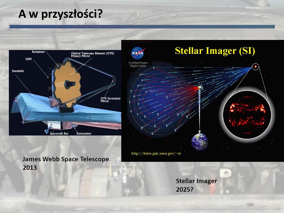 A w przyszłości James Webb Space Telescope 2013 Stellar Imager 2025