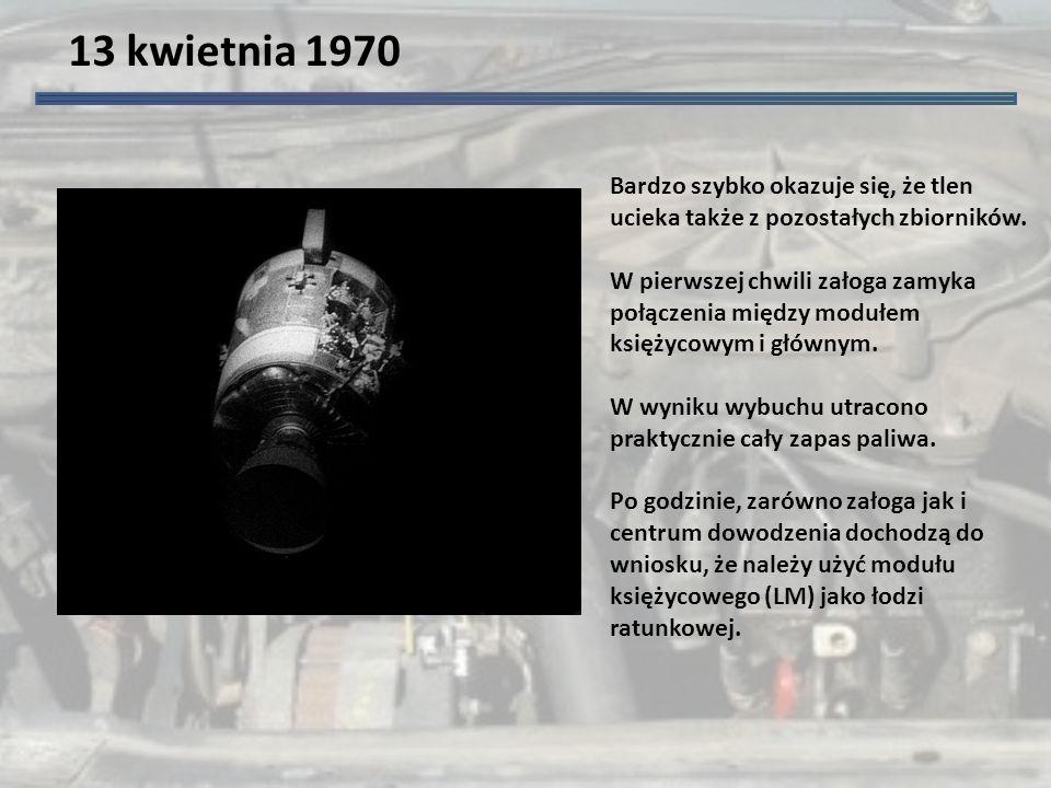 13 kwietnia 1970 Bardzo szybko okazuje się, że tlen ucieka także z pozostałych zbiorników.