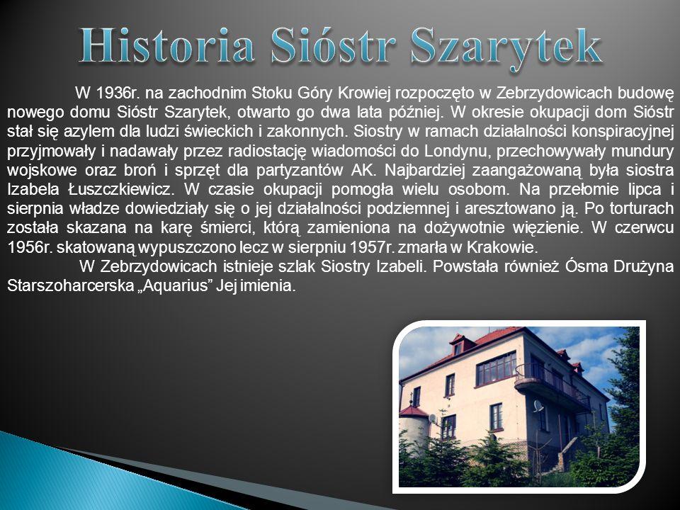 W 1936r. na zachodnim Stoku Góry Krowiej rozpoczęto w Zebrzydowicach budowę nowego domu Sióstr Szarytek, otwarto go dwa lata później. W okresie okupac