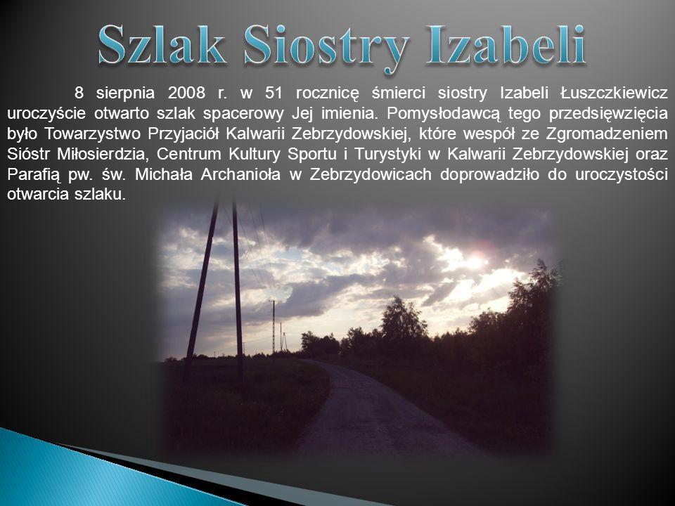 8 sierpnia 2008 r. w 51 rocznicę śmierci siostry Izabeli Łuszczkiewicz uroczyście otwarto szlak spacerowy Jej imienia. Pomysłodawcą tego przedsięwzięc
