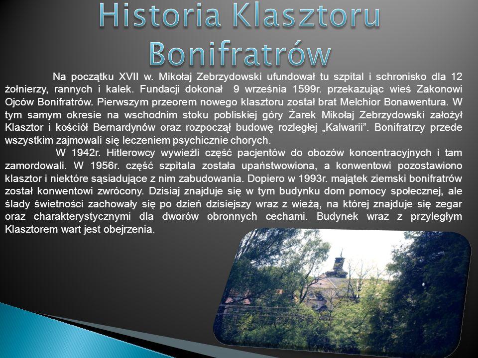 Na początku XVII w. Mikołaj Zebrzydowski ufundował tu szpital i schronisko dla 12 żołnierzy, rannych i kalek. Fundacji dokonał 9 września 1599r. przek