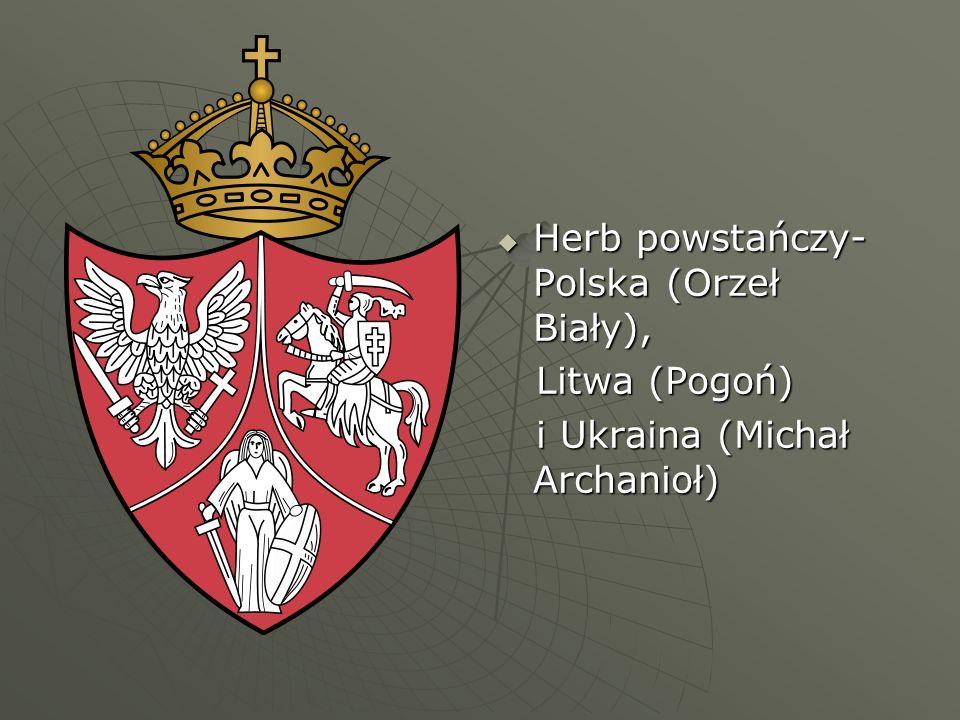Herb powstańczy- Polska (Orzeł Biały), Herb powstańczy- Polska (Orzeł Biały), Litwa (Pogoń) Litwa (Pogoń) i Ukraina (Michał Archanioł) i Ukraina (Mich