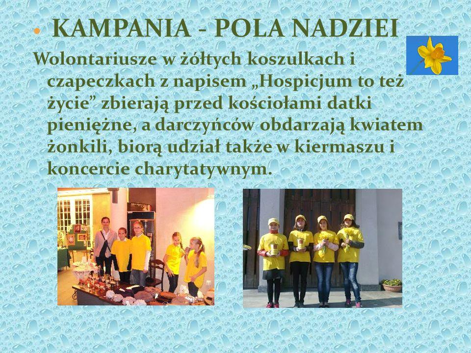 KAMPANIA - POLA NADZIEI Wolontariusze w żółtych koszulkach i czapeczkach z napisem Hospicjum to też życie zbierają przed kościołami datki pieniężne, a darczyńców obdarzają kwiatem żonkili, biorą udział także w kiermaszu i koncercie charytatywnym.