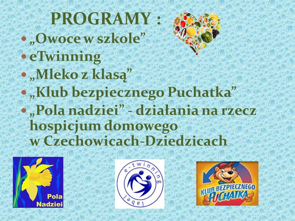 PROGRAMY : Owoce w szkole eTwinning Mleko z klasą Klub bezpiecznego Puchatka Pola nadziei - działania na rzecz hospicjum domowego w Czechowicach-Dziedzicach