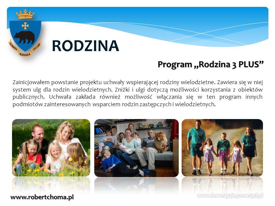 RODZINA www.robertchoma.pl Program Rodzina 3 PLUS Zainicjowałem powstanie projektu uchwały wspierającej rodziny wielodzietne. Zawiera się w niej syste