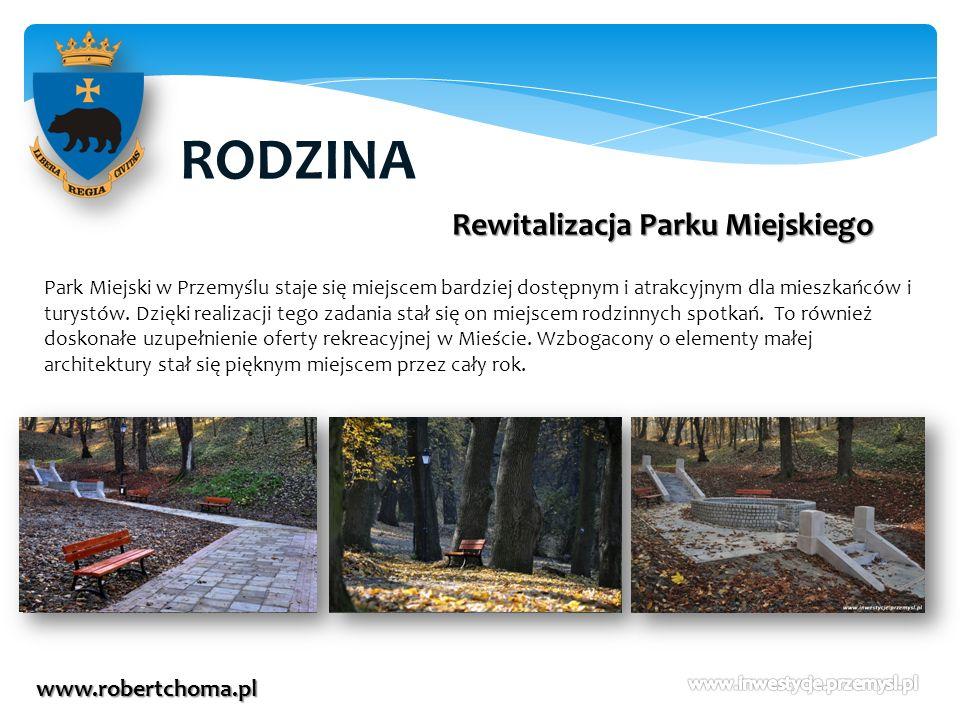 RODZINA www.robertchoma.pl Rewitalizacja Parku Miejskiego Park Miejski w Przemyślu staje się miejscem bardziej dostępnym i atrakcyjnym dla mieszkańców