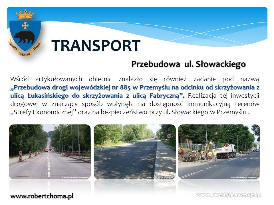 TRANSPORT www.robertchoma.pl Przebudowa drogi wojewódzkiej nr 885 w Przemyślu na odcinku od skrzyżowania z ulicą Łukasińskiego do skrzyżowania z ulicą