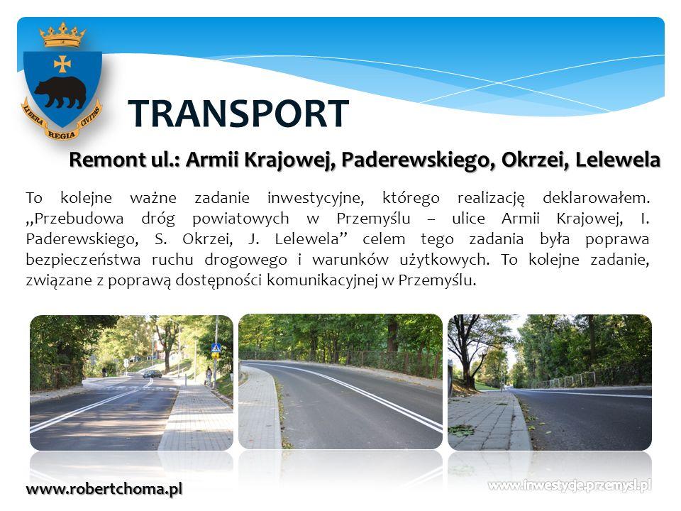 TRANSPORT www.robertchoma.pl Remont ul.: Armii Krajowej, Paderewskiego, Okrzei, Lelewela To kolejne ważne zadanie inwestycyjne, którego realizację dek