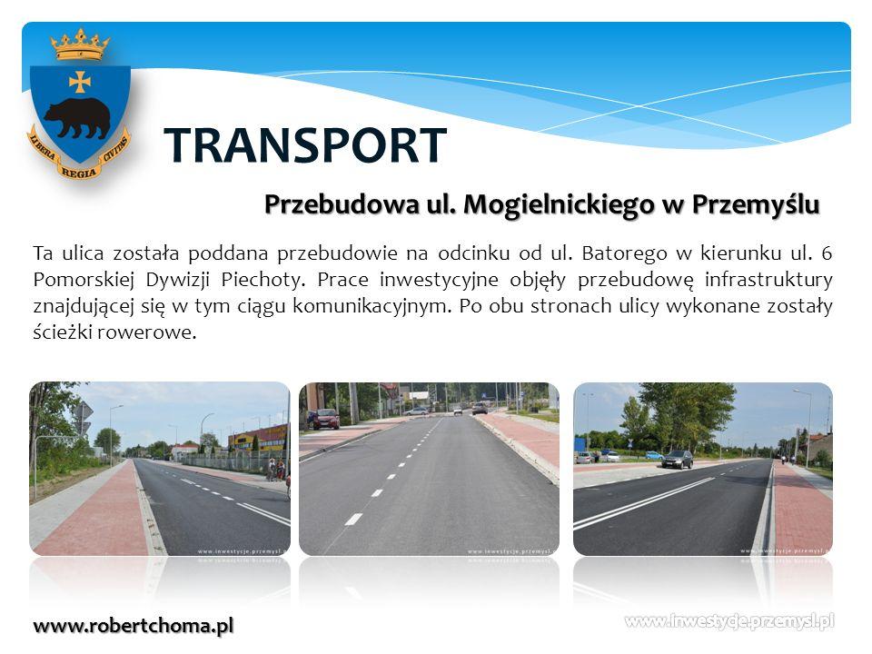 TRANSPORT www.robertchoma.pl Przebudowa ul. Mogielnickiego w Przemyślu Ta ulica została poddana przebudowie na odcinku od ul. Batorego w kierunku ul.