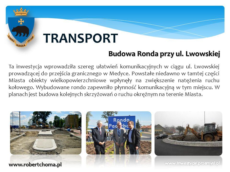 TRANSPORT www.robertchoma.pl Budowa Ronda przy ul. Lwowskiej Ta inwestycja wprowadziła szereg ułatwień komunikacyjnych w ciągu ul. Lwowskiej prowadząc