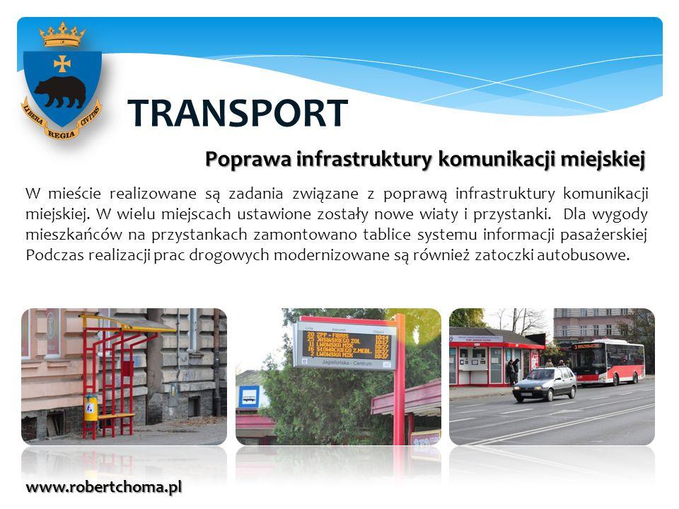 TRANSPORT www.robertchoma.pl Poprawa infrastruktury komunikacji miejskiej W mieście realizowane są zadania związane z poprawą infrastruktury komunikac