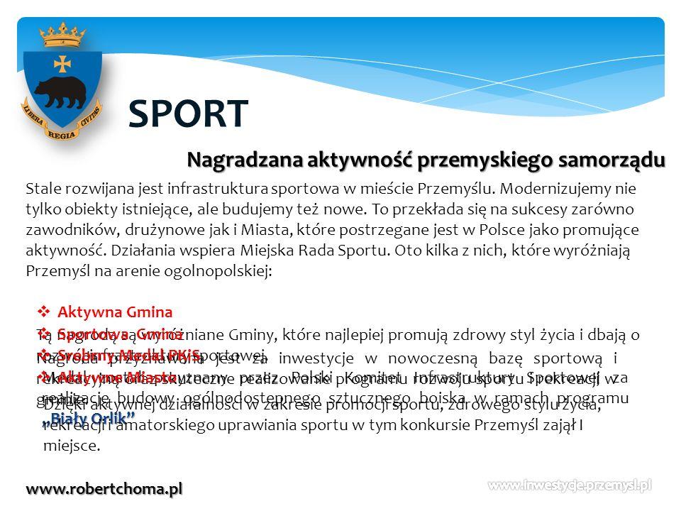 SPORT www.robertchoma.pl Stale rozwijana jest infrastruktura sportowa w mieście Przemyślu. Modernizujemy nie tylko obiekty istniejące, ale budujemy te