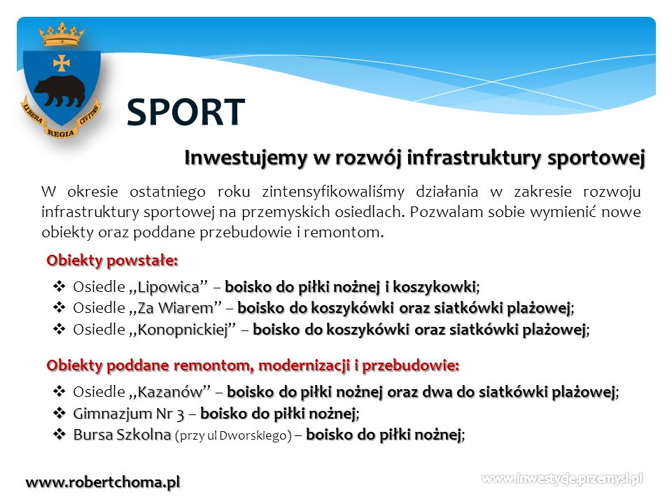 SPORT www.robertchoma.pl Inwestujemy w rozwój infrastruktury sportowej W okresie ostatniego roku zintensyfikowaliśmy działania w zakresie rozwoju infr