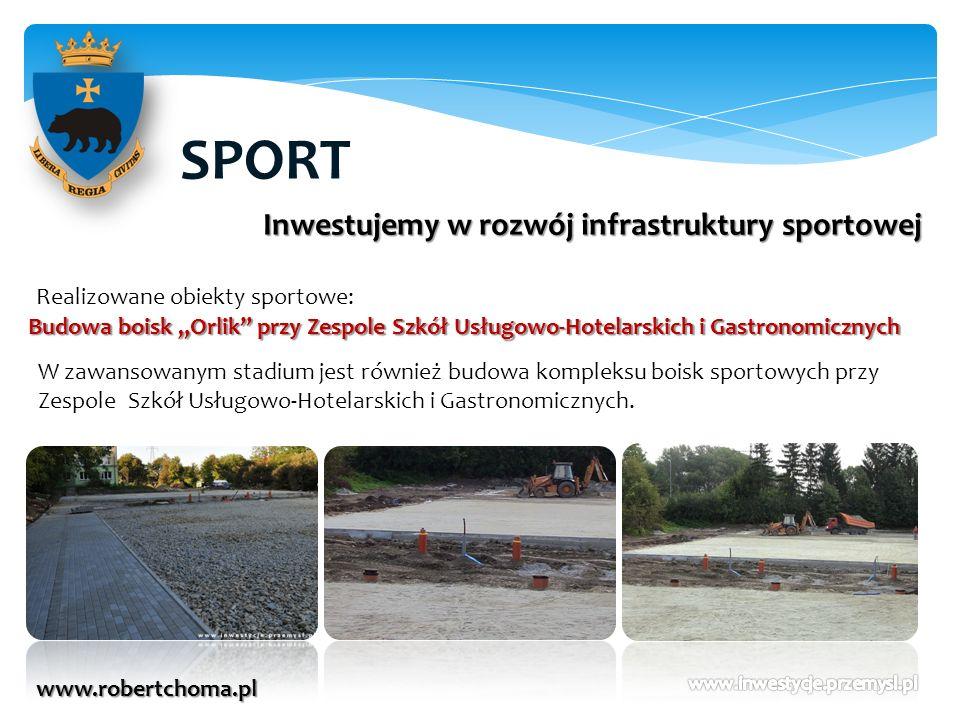 SPORT www.robertchoma.pl Inwestujemy w rozwój infrastruktury sportowej Realizowane obiekty sportowe: Budowa boisk Orlik przy Zespole Szkół Usługowo-Ho