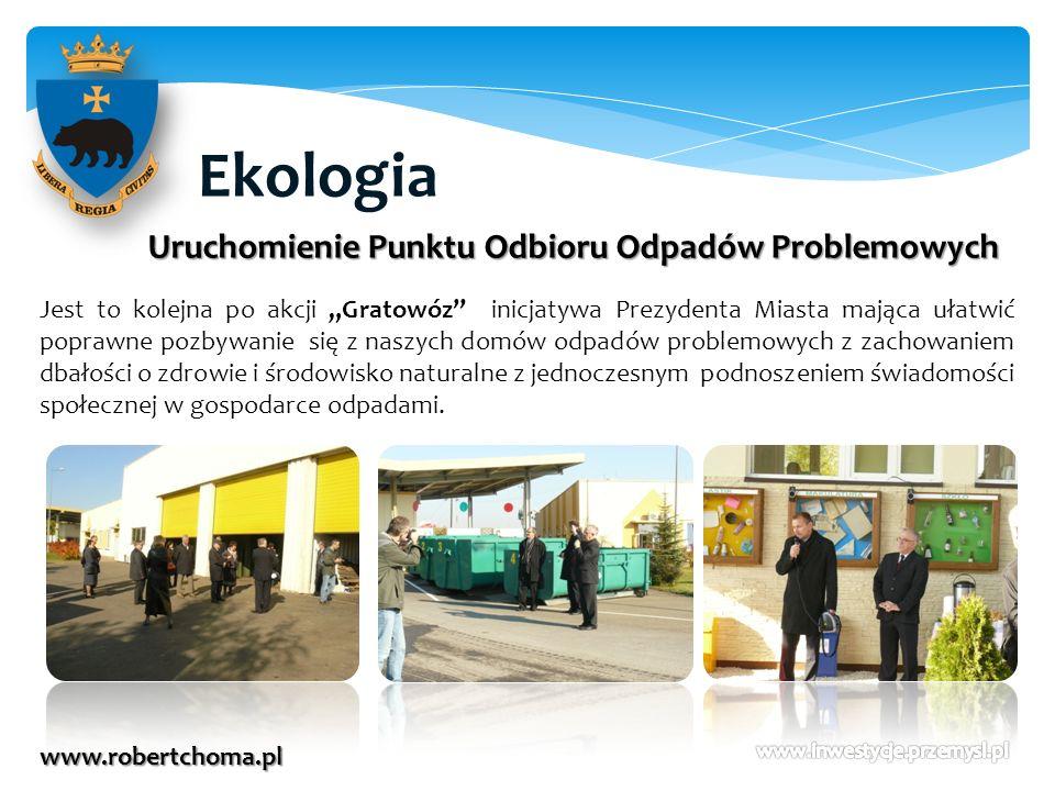 Ekologia www.robertchoma.pl Uruchomienie Punktu Odbioru Odpadów Problemowych Jest to kolejna po akcji Gratowóz inicjatywa Prezydenta Miasta mająca uła