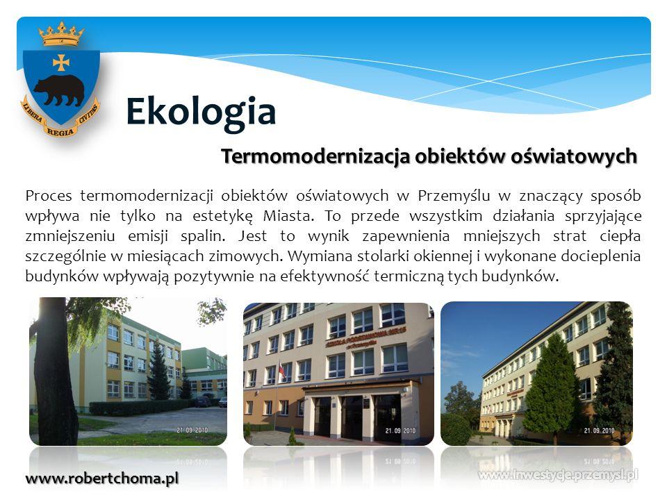 Ekologia www.robertchoma.pl Termomodernizacja obiektów oświatowych Proces termomodernizacji obiektów oświatowych w Przemyślu w znaczący sposób wpływa