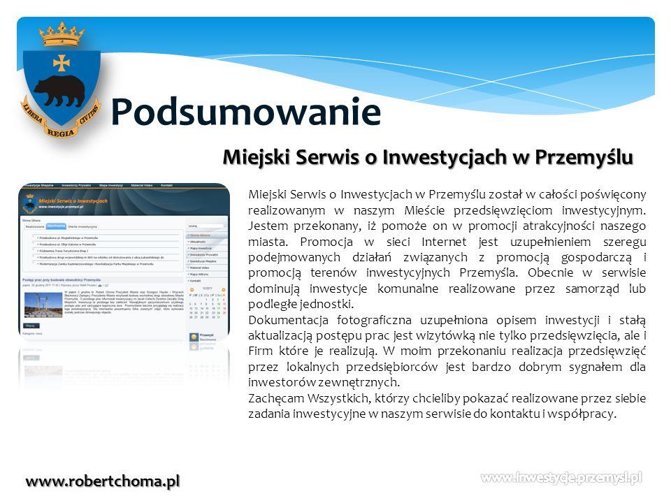 Podsumowanie www.robertchoma.pl Miejski Serwis o Inwestycjach w Przemyślu Miejski Serwis o Inwestycjach w Przemyślu został w całości poświęcony realiz