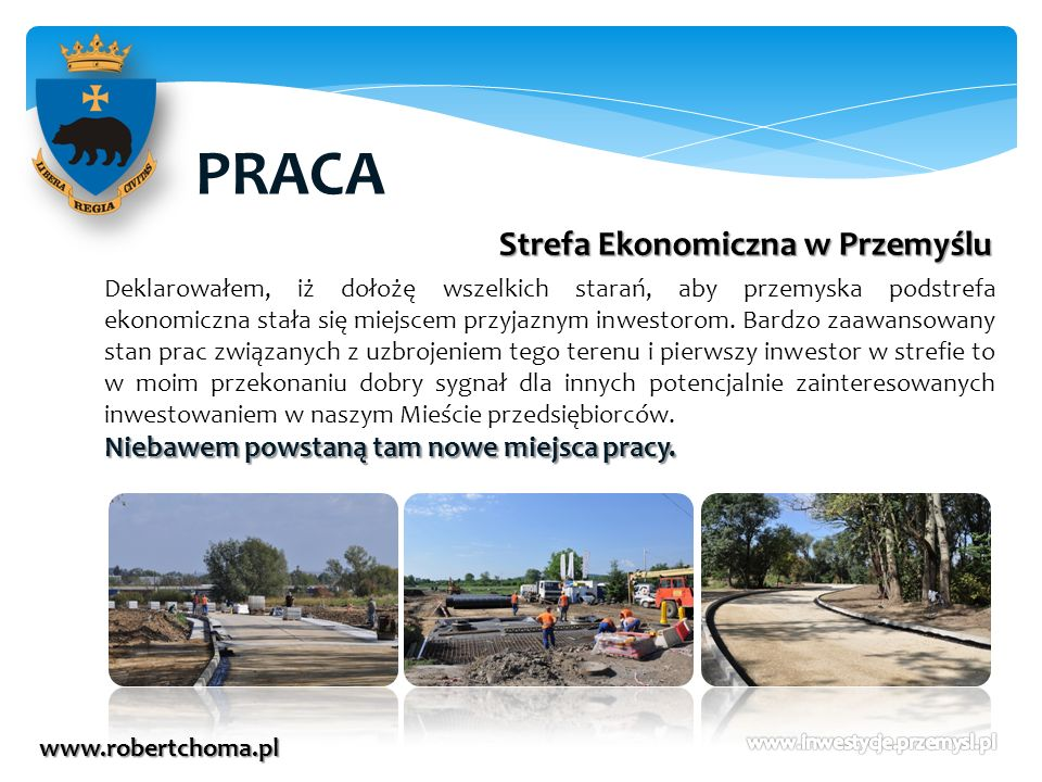 PRACA www.robertchoma.pl Strefa Ekonomiczna w Przemyślu Deklarowałem, iż dołożę wszelkich starań, aby przemyska podstrefa ekonomiczna stała się miejsc