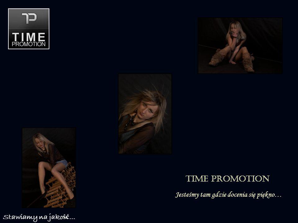 Time Promotion Jesteśmy tam gdzie docenia się piękno… Stawiamy na jako ść …