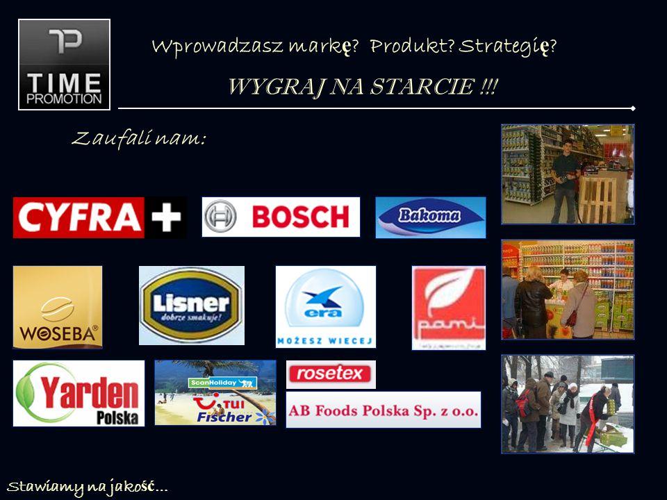 Stawiamy na jako ść … Wprowadzasz mark ę Produkt Strategi ę WYGRAJ NA STARCIE !!! Zaufali nam: