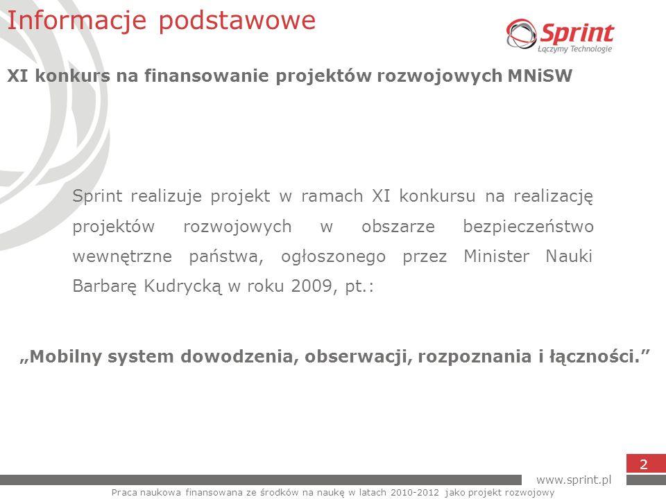 www.sprint.pl 2 Sprint realizuje projekt w ramach XI konkursu na realizację projektów rozwojowych w obszarze bezpieczeństwo wewnętrzne państwa, ogłosz