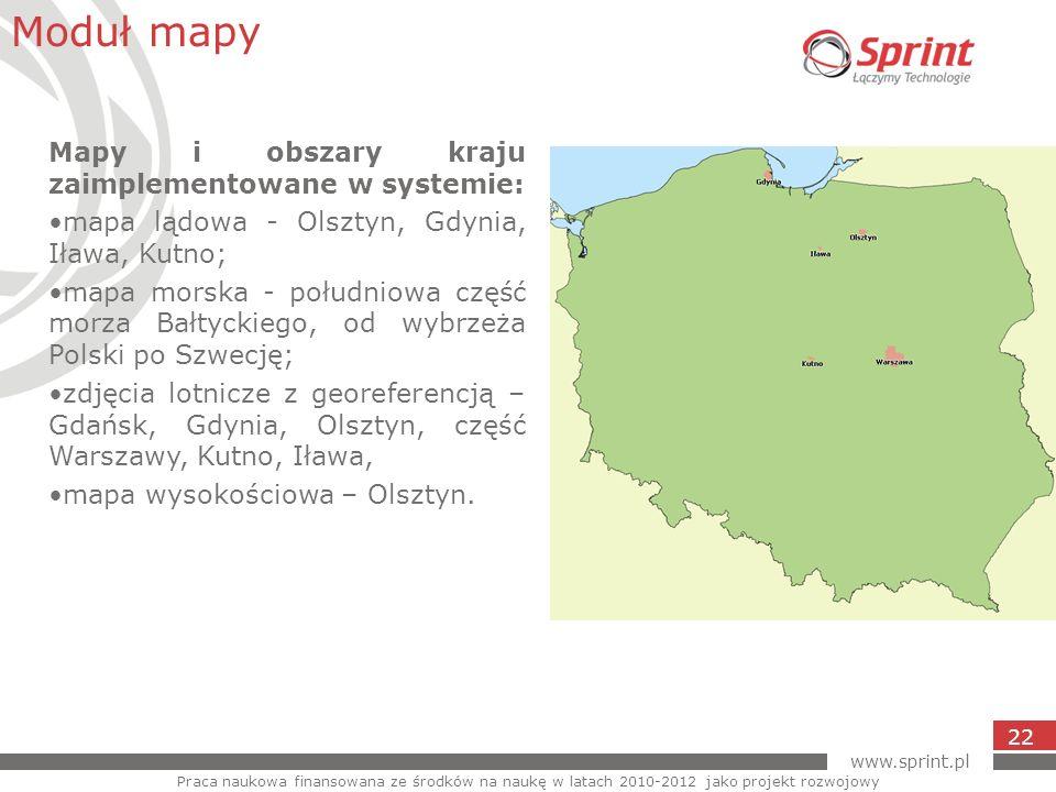 www.sprint.pl Moduł mapy Praca naukowa finansowana ze środków na naukę w latach 2010-2012 jako projekt rozwojowy 22 Mapy i obszary kraju zaimplementow