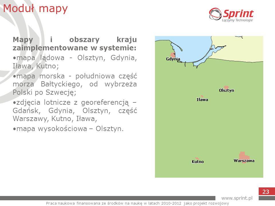 www.sprint.pl 23 Moduł mapy Praca naukowa finansowana ze środków na naukę w latach 2010-2012 jako projekt rozwojowy Mapy i obszary kraju zaimplementow