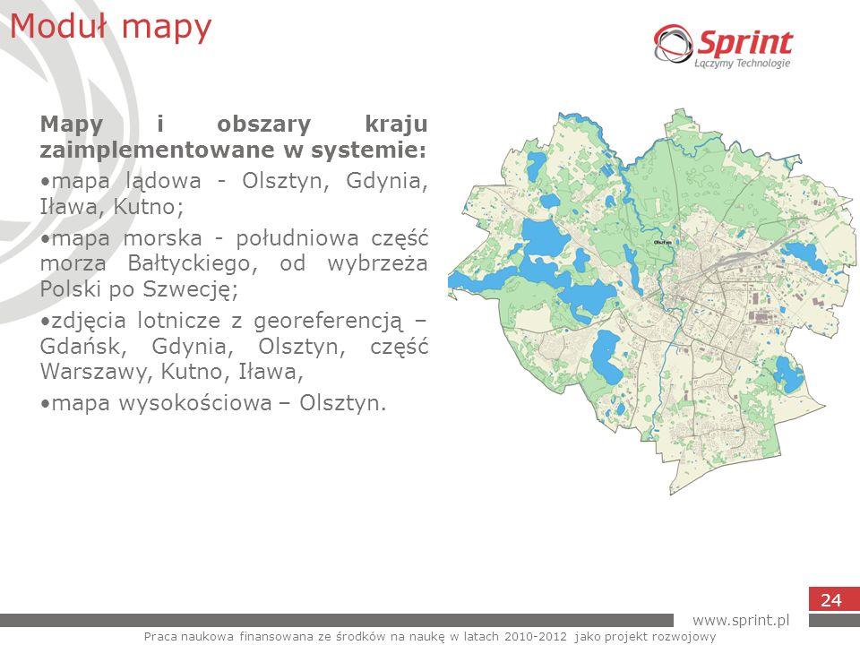 www.sprint.pl 24 Moduł mapy Praca naukowa finansowana ze środków na naukę w latach 2010-2012 jako projekt rozwojowy Mapy i obszary kraju zaimplementow