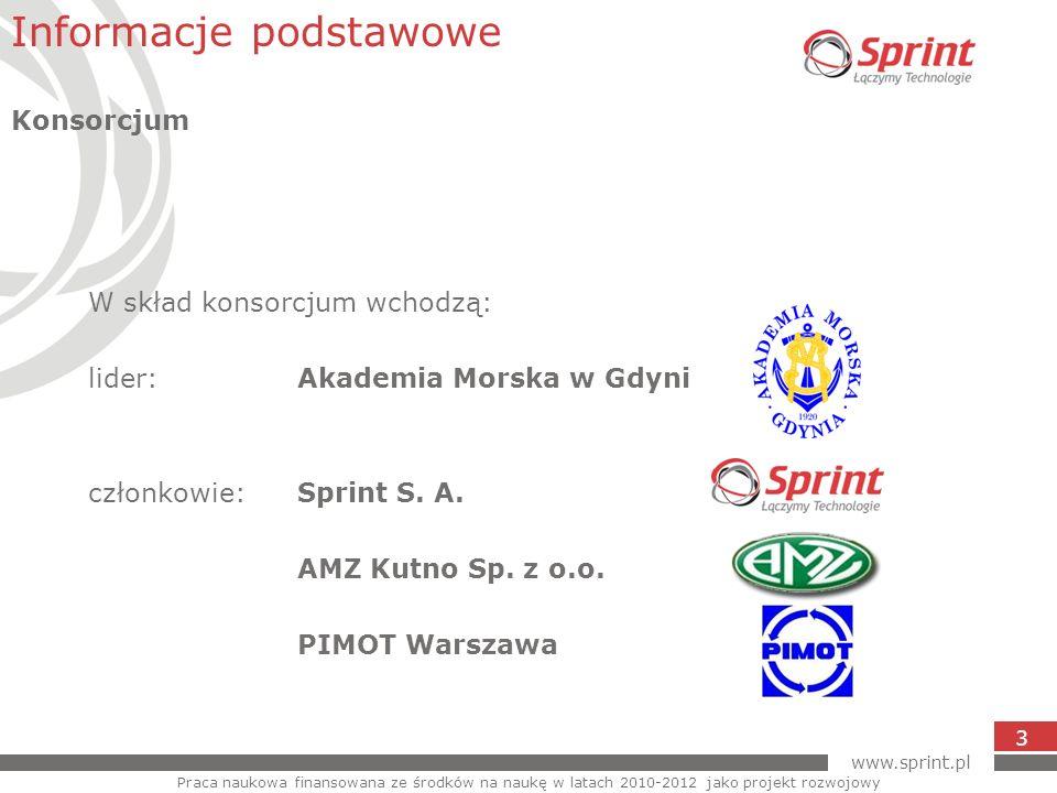 www.sprint.pl 3 W skład konsorcjum wchodzą: lider: Akademia Morska w Gdyni członkowie: Sprint S. A. AMZ Kutno Sp. z o.o. PIMOT Warszawa Informacje pod