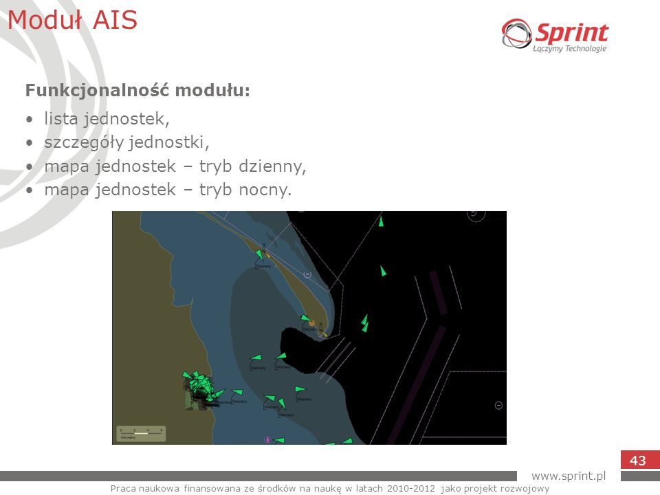 www.sprint.pl 43 Moduł AIS Praca naukowa finansowana ze środków na naukę w latach 2010-2012 jako projekt rozwojowy Funkcjonalność modułu: lista jednos