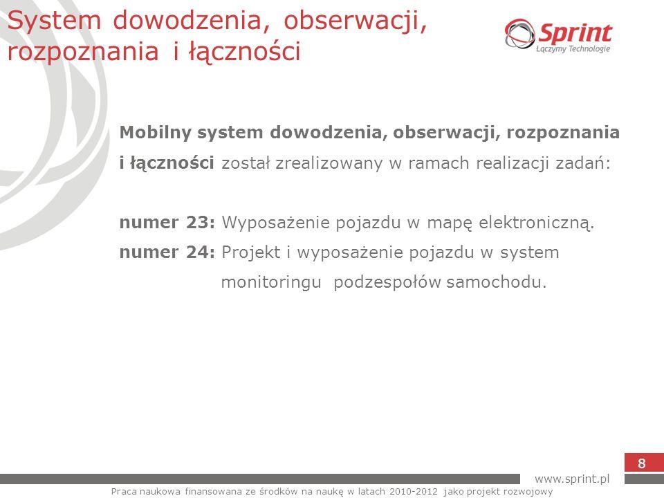 www.sprint.pl 8 System dowodzenia, obserwacji, rozpoznania i łączności Mobilny system dowodzenia, obserwacji, rozpoznania i łączności został zrealizow