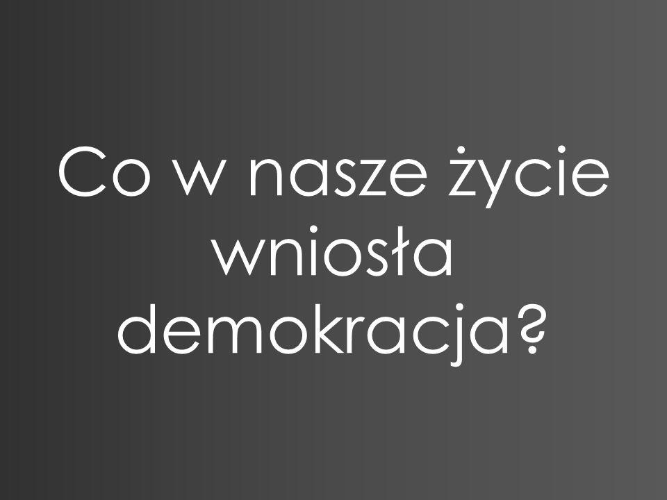 Co w nasze życie wniosła demokracja?