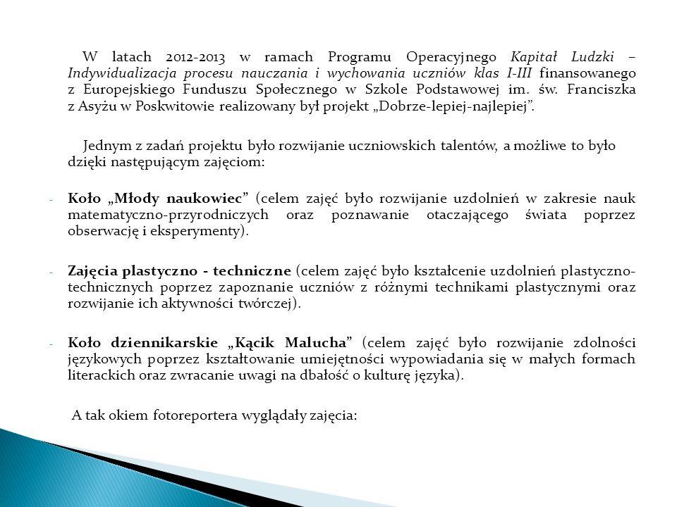 W latach 2012-2013 w ramach Programu Operacyjnego Kapitał Ludzki – Indywidualizacja procesu nauczania i wychowania uczniów klas I-III finansowanego z