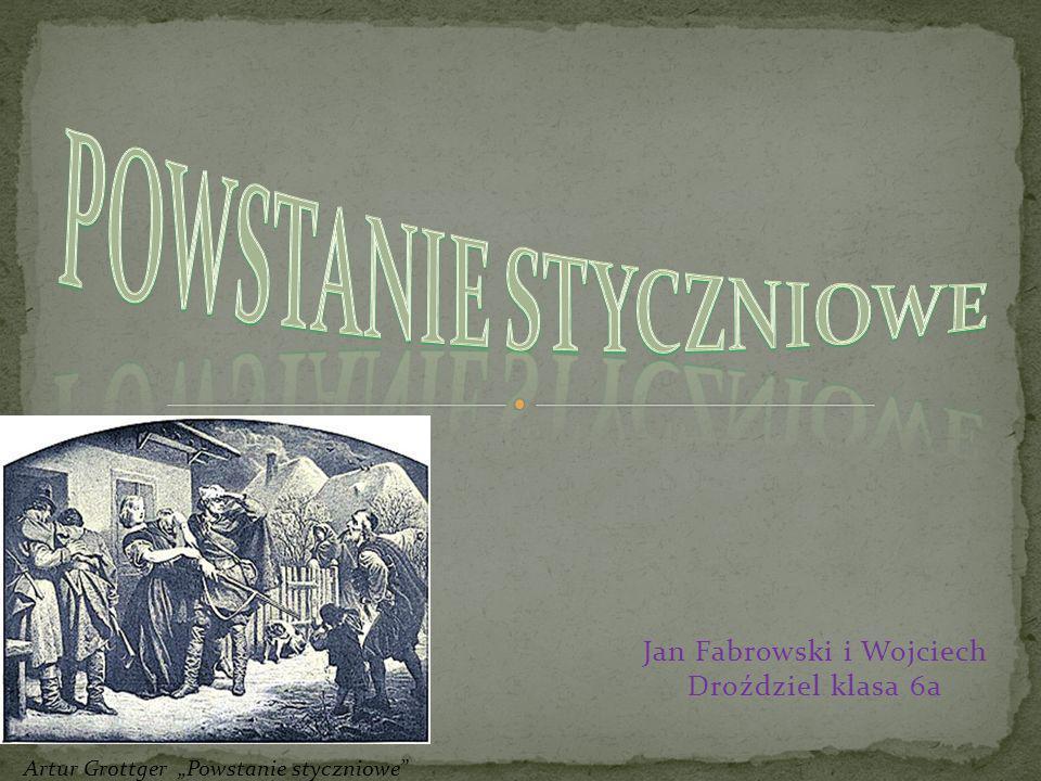 Jan Fabrowski i Wojciech Droździel klasa 6a Artur Grottger Powstanie styczniowe
