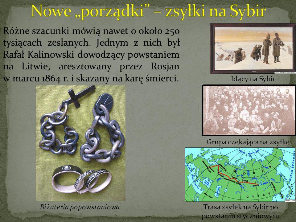 Różne szacunki mówią nawet o około 250 tysiącach zesłanych. Jednym z nich był Rafał Kalinowski dowodzący powstaniem na Litwie, aresztowany przez Rosja