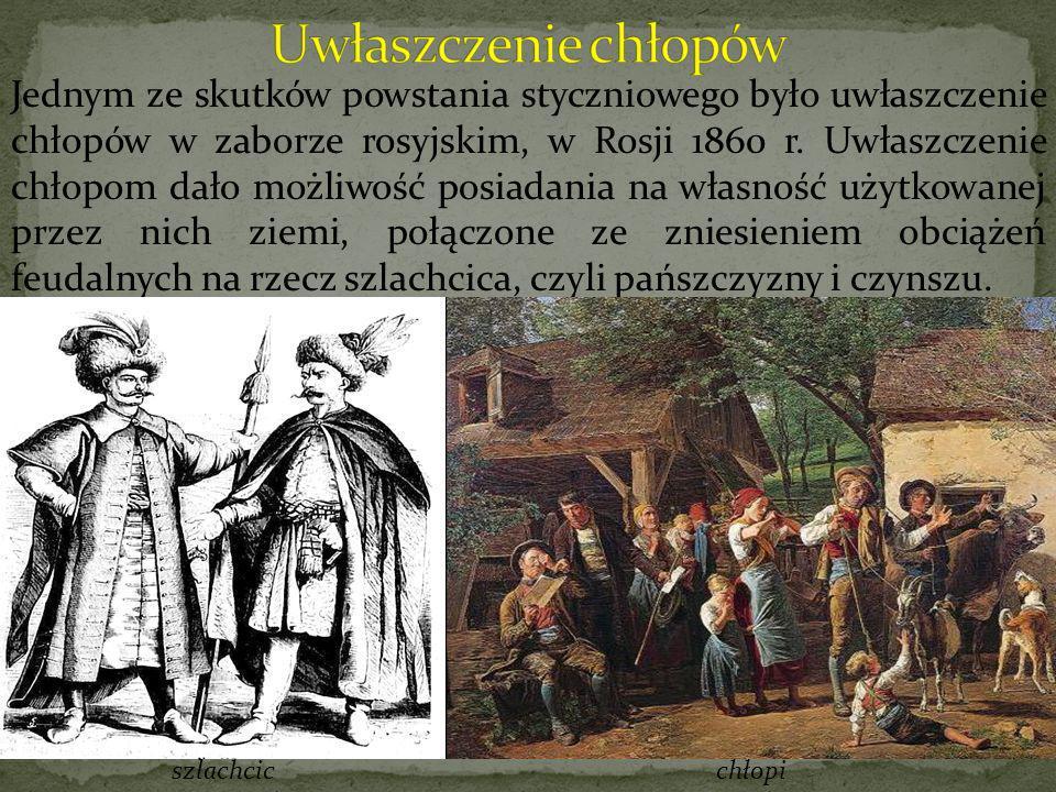 Jednym ze skutków powstania styczniowego było uwłaszczenie chłopów w zaborze rosyjskim, w Rosji 1860 r. Uwłaszczenie chłopom dało możliwość posiadania