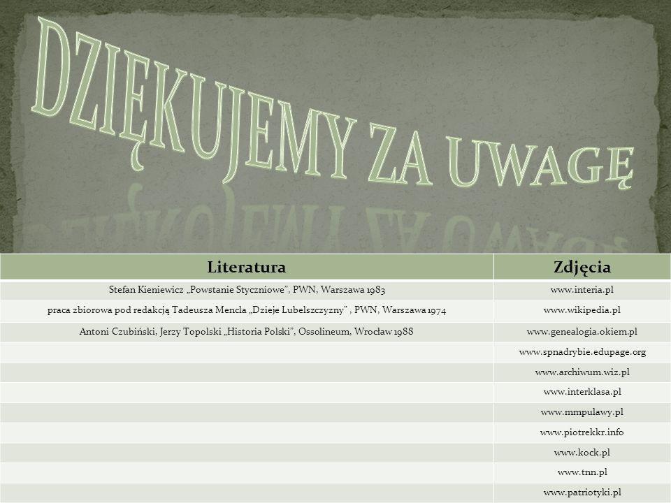 LiteraturaZdjęcia Stefan Kieniewicz Powstanie Styczniowe, PWN, Warszawa 1983www.interia.pl praca zbiorowa pod redakcją Tadeusza Mencla Dzieje Lubelszc