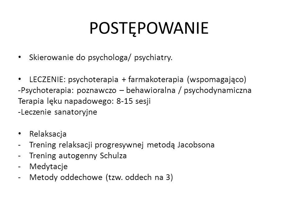 POSTĘPOWANIE Skierowanie do psychologa/ psychiatry. LECZENIE: psychoterapia + farmakoterapia (wspomagająco) -Psychoterapia: poznawczo – behawioralna /