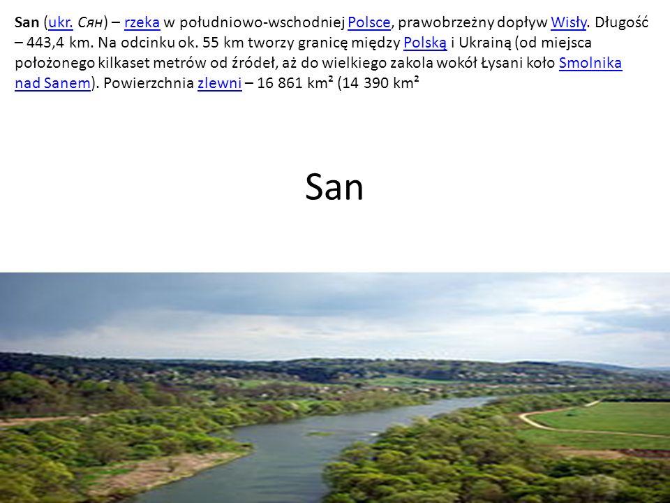 San San (ukr.Сян) – rzeka w południowo-wschodniej Polsce, prawobrzeżny dopływ Wisły.