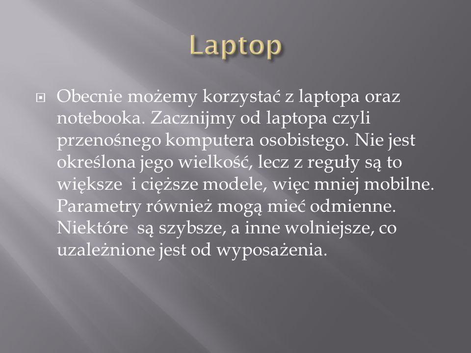 Obecnie możemy korzystać z laptopa oraz notebooka. Zacznijmy od laptopa czyli przenośnego komputera osobistego. Nie jest określona jego wielkość, lecz