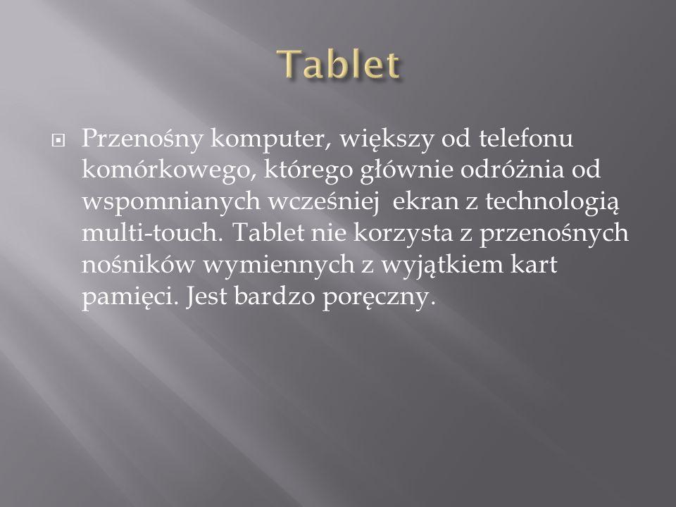 Przenośny komputer, większy od telefonu komórkowego, którego głównie odróżnia od wspomnianych wcześniej ekran z technologią multi-touch. Tablet nie ko