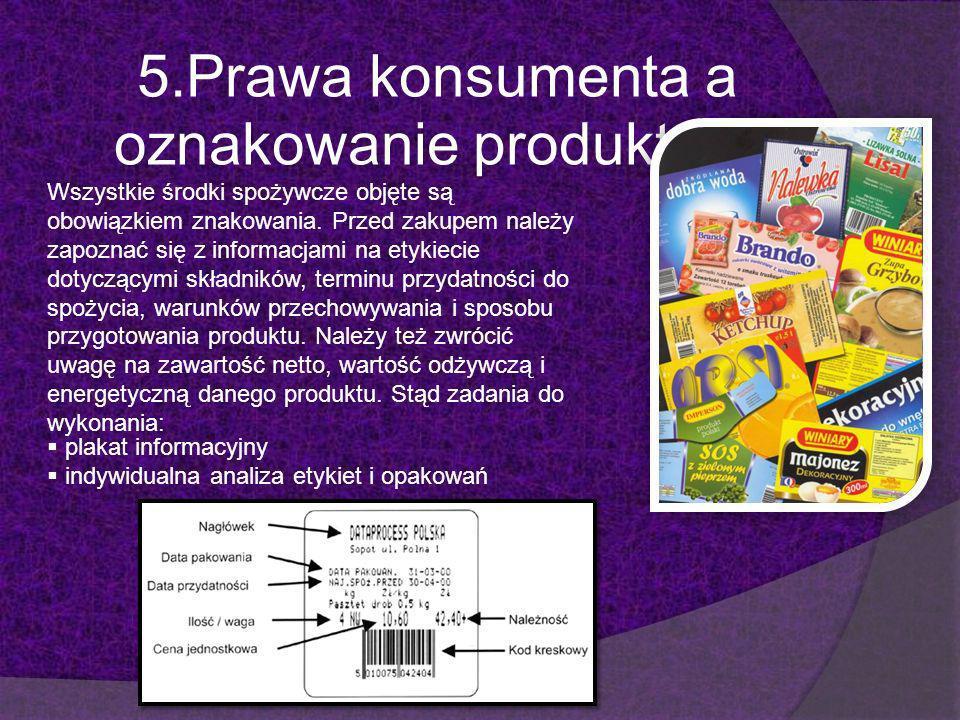 5.Prawa konsumenta a oznakowanie produktów. plakat informacyjny indywidualna analiza etykiet i opakowań Wszystkie środki spożywcze objęte są obowiązki
