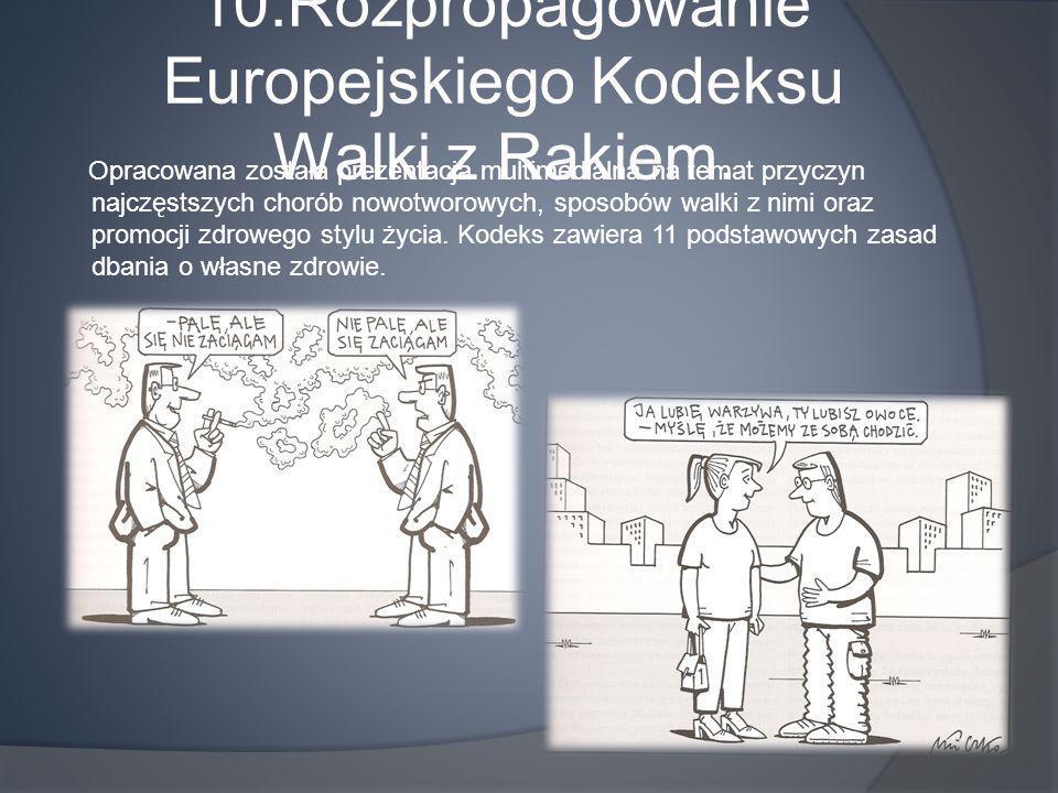10.Rozpropagowanie Europejskiego Kodeksu Walki z Rakiem. Opracowana została prezentacja multimedialna na temat przyczyn najczęstszych chorób nowotworo