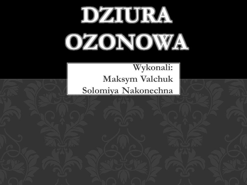 Wykonali: Maksym Valchuk Solomiya Nakonechna