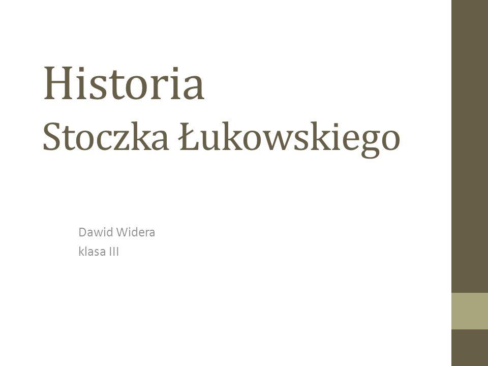 Historia Stoczka Łukowskiego Dawid Widera klasa III