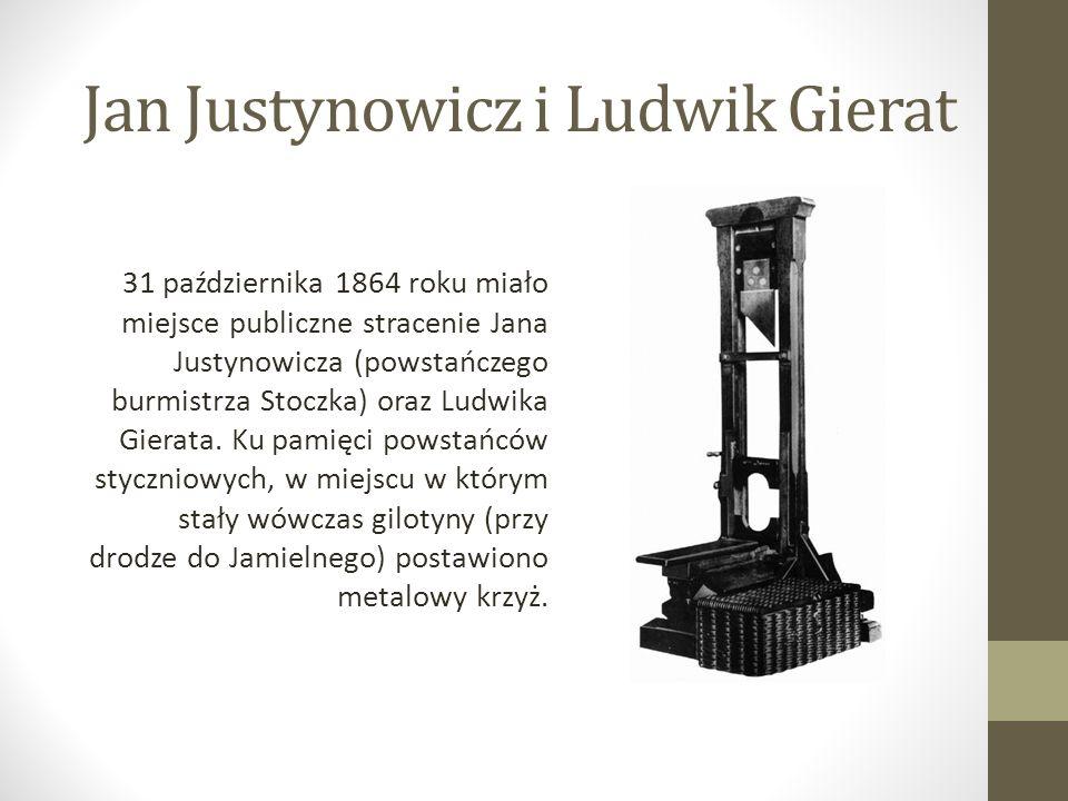 Jan Justynowicz i Ludwik Gierat 31 października 1864 roku miało miejsce publiczne stracenie Jana Justynowicza (powstańczego burmistrza Stoczka) oraz Ludwika Gierata.