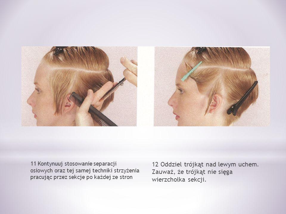 11 Kontynuuj stosowanie separacji osiowych oraz tej samej techniki strzyżenia pracując przez sekcje po każdej ze stron 12 Oddziel trójkąt nad lewym uchem.