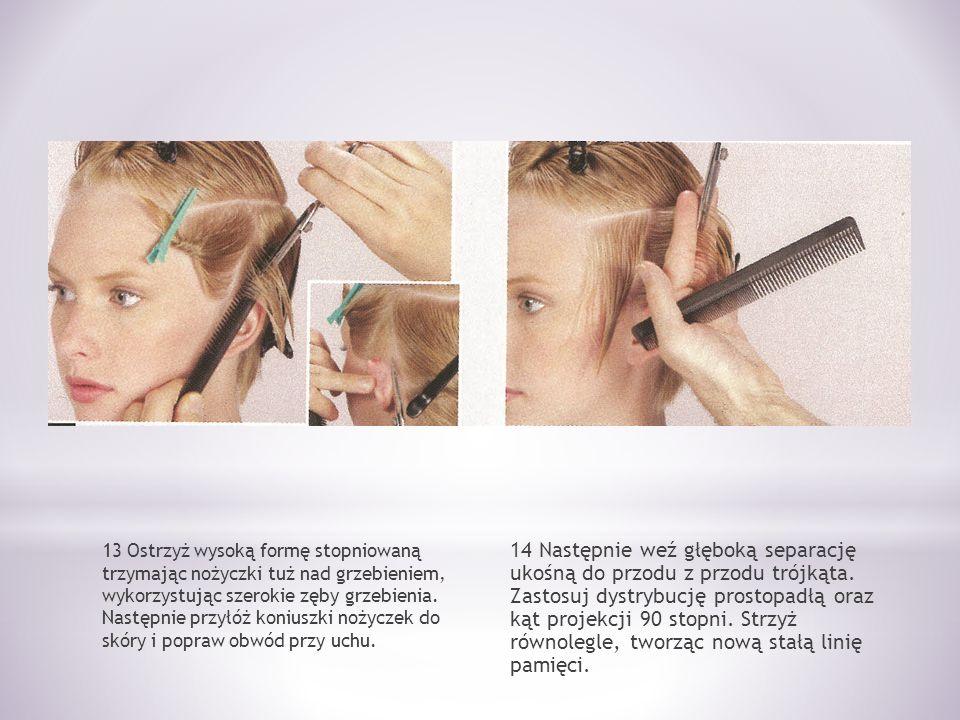 13 Ostrzyż wysoką formę stopniowaną trzymając nożyczki tuż nad grzebieniem, wykorzystując szerokie zęby grzebienia. Następnie przyłóż koniuszki nożycz